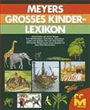 Meyers Großes Kinderlexikon : Ein Buch Zum Nachschlagen, Schmökern, Anschauen, Lesen und Vorlesen, Bröger, Achim, 1468406043