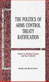 The Politics of Arms Control Treaty Ratification, Krepon, Michael, 031206604X
