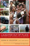 Laughter Out of Place : Race, Class, Violence, and Sexuality in a Rio Shantytown, Goldstein, Donna M., 0520276043