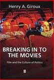 Breaking in to the Movies : Film and the Culture of Politics, Henry A. Giroux, 0631226044