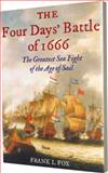 The Four Days' Battle Of 1666 : The Greatest Sea Fight of the Age of Sail, Frank Fox, 0615306047