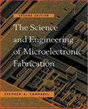 The Science and Engineering of Microelectronic Fabrication, Campbell, Stephen A., 0195136055