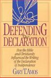 Defending the Declaration : How the Bible and Christianity Influenced the Writing of the Declaration of Independence, Gary T. Amos, 1887456058