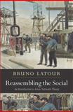 Reassembling the Social : An Introduction to Actor-Network-Theory, Latour, Bruno, 0199256055