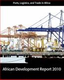 African Development Report 2010 : Ports, Logistics, and Trade in Africa, African Development Bank Staff, 0199566054