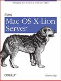 Using Mac OS X Lion Server : Managing Mac Services at Home and Office, Edge, Charles, Jr., 1449316050