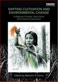 Shifting Cultivation and Environmental Change : Indigenous People, Agriculture and Forest Conservation, , 0415746051