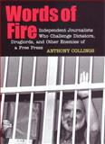 Words of Fire : Independent Journalists Who Challenge Dictators, Drug Lords, and Other Enemies of a Free Press, Collings, Anthony, 0814716059