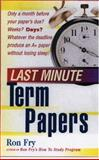 Last Minute Term Papers, Fry, Ron, 1564146057