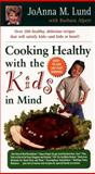 Cooking Healthy with the Kids in Mind, Joanna M. Lund and Barbara Alpert, 0399526056
