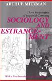 Sociology and Estrangement : Three Sociologists of Imperial Germany, Mitzman, Arthur, 0887386059
