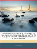 Short Meditations for Every Day in the Year Revised by a Jesuit Father, Jesus Christ, 1144996058