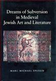 Dreams of Subversion in Medieval Jewish Art and Literature, Epstein, Marc Michael, 0271016051