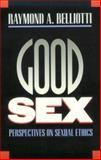 Good Sex : Perspectives on Sexual Ethics, Belliotti, Raymond A., 070060605X