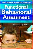 The Teacher's Concise Guide to Functional Behavioral Assessment, Waller, Raymond Jefferson, 1412966051