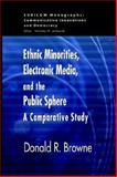 Ethnic Minorities, Electronic Media and the Public Sphere, Browne, Donald, 1572736054