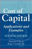 Cost of Capital : Applications and Examples, Pratt, Shannon P. and Grabowski, Roger J., 0470476052