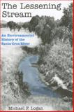 The Lessening Stream : An Environmental History of the Santa Cruz River, Logan, Michael F., 0816526052