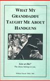 What My Granddaddy Taught Me about Handguns, William Vincent Hill, 0870126059
