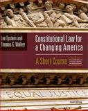 Constitutional Law for a Changing America, Epstein, Lee and Walker, Thomas G., 0872896056
