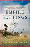 Empire Settings : A Novel of South Africa, Schmahmann, David, 0897336054