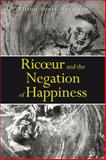 Ricoeur and the Negation of Happiness, Scott-Baumann, Alison, 1780936052