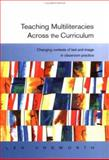 Teaching Multiliteracies Across the Curriculum : Changing Contexts of Text and Image in Classroom Practice, Unsworth, Len, 0335206050