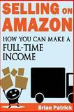 Selling on Amazon, Brian Patrick, 1483926052