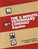 The 5 Minute Veterinary Consult : Equine, Brown, Christopher and Bertone, Joseph, 0683306057