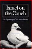 Israel on the Couch : The Psychology of the Peace Process, Grosbard, Ofer and Volkan, Vamik D., 0791456056
