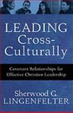 Leading Cross-Culturally : Covenant Relationships for Effective Christian Leadership, Lingenfelter, Sherwood G., 0801036054