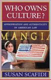 Who Owns Culture? : Appropriation and Authenticity in American Law, Scafidi, Susan, 0813536057