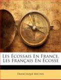 Les Écossais en France, les Français En Écosse, Francisque Michel, 1144886058