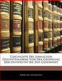 Geschichte Des Jenaischen Studentenlebens Von Der Gründung Der Universität Bis Zur Gegenwart, Robert Keil and Richard Keil, 114518605X
