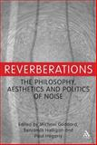 Reverberations : The Philosophy, Aesthetics and Politics of Noise, Halligan, Benjamin, 1441196056
