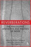 Reverberations : The Philosophy, Aesthetics and Politics of Noise, Halligan, Benjamin, 1441196056