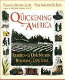 The Quickening of America : Rebuilding Our Nation, Remaking Our Lives, Lappe, Frances Moore and Du Bois, Paul Martin, 1555426050