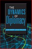 The Dynamics of Diplomacy, Leguey-Feilleux, Jean-Robert, 1588266052