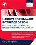 Hardware - Firmware Interface Design : Best Practices for Improving Embedded Systems Development, Stringham, Gary, 1856176053