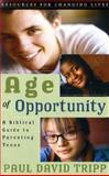 Age of Opportunity : A Biblical Guide to Parenting Teens, Tripp, Paul David, 0875526055
