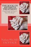 The Book on Arthritis Treatment, FACP ,FACR, Nathan, Nathan Wei,,FACP, 1449966055
