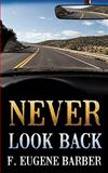 Never Look Back and Unauthorized Withdrawal, F. Eugene Barber, 1463416059
