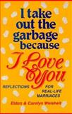 I Take Out the Garbage Because I Love You, Eldon Weisheit and Carolyn Weisheit, 057004605X