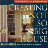 Creating the Not So Big House, Sarah Susanka, 1561586056