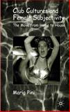 Club Cultures and Female Subjectivity : The Move from Home to House, Pini, Maria, 0333946065