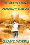 Deacon Leeds and the Pyramid of Symbols, Grant Morris, 1470156067