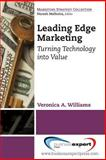 Leading Edge Marketing : Turning Technology into Value, Williams, Veronica, 1606496069