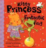 Kitty Princess and the Fantastic Frog, Trevor Dickinson, Emma Carlow, 1843626063