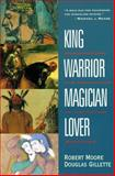 King, Warrior, Magician, Lover, Robert Moore and Douglas Gillette, 0062506064