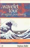 A Wavelet Tour of Signal Processing, Mallat, Chibli and Mallat, Stéphane, 012466606X